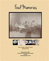 Food Memories: Life in Context: Telling Your Story Workbook One