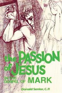 The Passion of Jesus in the Gospel of Mark