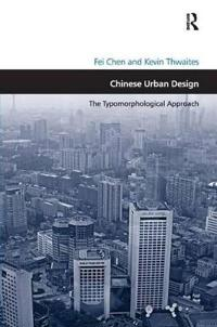 Chinese Urban Design: The Typomorphological Approach. by Fei Chen and Kevin Thwaites