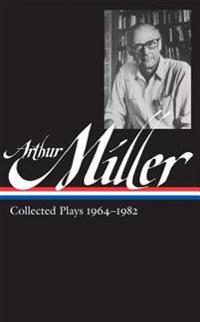 Arthur Miller: Collected Plays Vol. 2 1964-1982 (Loa #223)