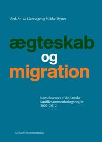 Aegteskab Og Migration: Konsekvenser AF de Danske Familiesammenforingsregler 2002-2012