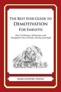 The Best Ever Guide to Demotivation for Emiratis: How to Dismay, Dishearten and Disappoint Your Friends, Family and Staff