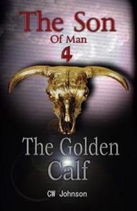 The Son of Man Four, the Golden Calf