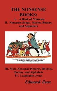 The Nonsense Books: The Complete Collection of the Nonsense Books of Edward Lear (with Over 400 Original Illustrations)