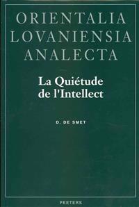 La Quietude de L'Intellect: Neoplatonisme Et Gnose Ismaelienne Dans L'Oeuvre de Ahmid Ad-Din Al-Kirmani (Xe/XIe s.)