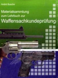 Materialsammlung Zum Lehrbuch Zur Vorbereitung Auf Die Waffensachkundeprfung Mit Gesetzestexten (in Auszgen) Zum Waffenrecht Und Bungsfragen