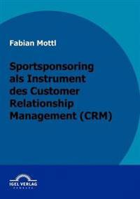 Das Kommunikationsinstrument Sportsponsoring Im Customer Relationship Management (Crm)