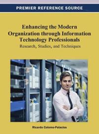 Enhancing the Modern Organization through Information Technology Professionals