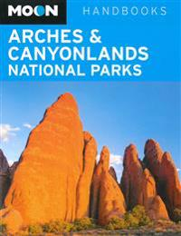 Moon Handbooks Arches & Canyonlands National Parks
