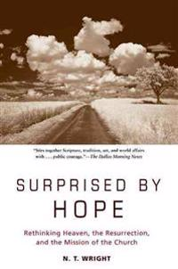 Surprised by Hope: Rethinking Heaven, the Resurrection, and the Mission of the Church