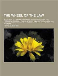 The Wheel of the Law; Buddhism, Illustrated from Siamese Sources by the Modern Buddhist, a Life of Buddha, and an Account of the Phrabat
