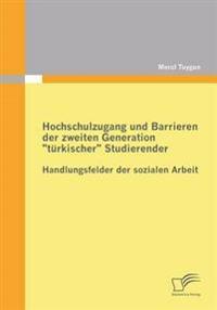 """Hochschulzugang Und Barrieren Der Zweiten Generation """"Turkischer"""" Studierender - Handlungsfelder Der Sozialen Arbeit"""