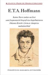 Katten Murrs tankar om livet : samt fragmentarisk biografi över kapellmästaren Johannes Kreisler i form av slumpvisa makulaturblad
