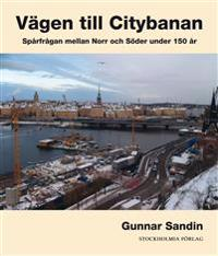 Vägen till citybanan : spårfrågan mellan Norr och Söder under 150 år