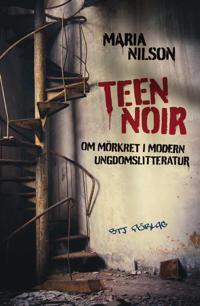 Teen noir : om mörkret i modern ungdomslitteratur