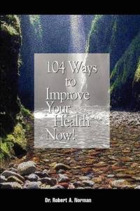 104 Ways to Improve Your Health Now