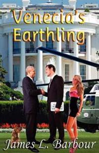 Venecia's Earthling: A Visionary Novel of the Developing Earth Democracies and Advanced Life in the Universe