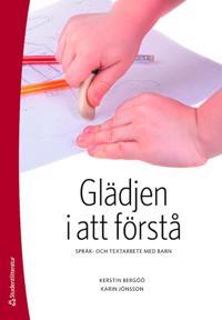 Glädjen i att förstå : språk- och textarbete med barn