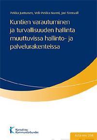Kuntien varautuminen ja turvallisuuden hallinta muuttuvissa hallinto- ja palvelurakenteissa