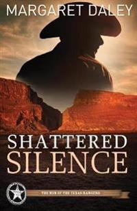 Shattered Silence: The Men of the Texas Rangers - Book 2