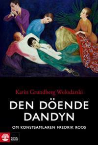 Den döende dandyn : om konstsamlaren Fredrik Roos