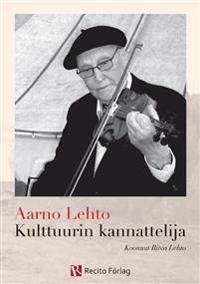 Aarno Lehto : kulttuurin kannattelija