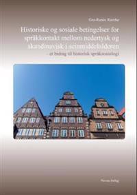 Historiske og sosiale betingelser for språkkontakt mellom nedertysk og skandinavisk i seinmiddelalderen - Gro-Renée Rambø | Inprintwriters.org
