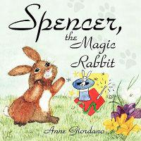 Spencer, the Magic Rabbit