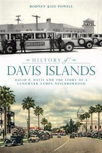 History of Davis Islands: David P. Davis and the Story of a Landmark Tampa Neighborhood