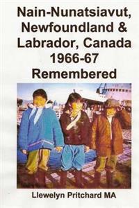 Nain-Nunatsiavut, Newfoundland & Labrador, Canada 1966-67 Remembered: Albums Photo