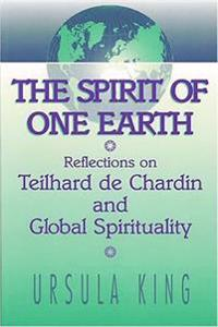 Spirit of One Earth: Reflections on Teilhard de Chardin and Global Spirituality