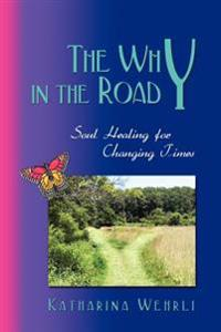 The Why in the Road - Soul Healing for Changing Times