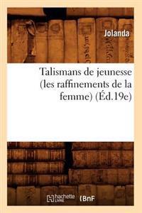 Talismans de Jeunesse (Les Raffinements de la Femme) (�d.19e)