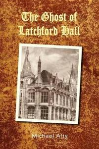 The Ghost of Latchford Hall