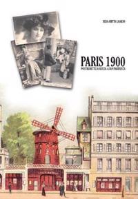 Paris 1900 - postikortteja kulta-ajan Pariisista