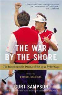 The War by the Shore: The Incomparable Drama of the 1991 Ryder Cup