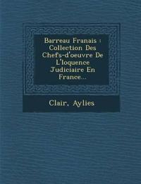 Barreau Fran Ais: Collection Des Chefs-D'Oeuvre de L' Loquence Judiciaire En France...