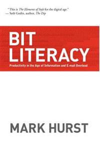 Bit Literacy: Productivity in the Age of Information and E-mail Overload