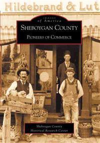 Sheboygan County: Pioneers of Commerce