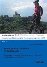 Mountainbike-Tourismus Im Wettbewerb. Zielgruppenorientierte Optimierung Von Packages Im Destinationsmarketing