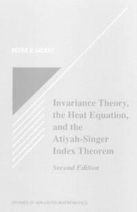 Invariance Theory, the Heat Equation, and the Atiyah-Singer Index Theorem