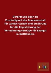 Verordnung Uber Die Zustandigkeit Der Bundesanstalt Fur Landwirtschaft Und Ernahrung Fur Die Registrierung Der Vermehrungsvertrage Fur Saatgut in Drit