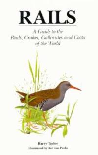 Rails: A Guide to the Rails, Crakes, Gallinules and Coots of the World