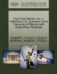 Frys Food Stores, Inc. V. California U.S. Supreme Court Transcript of Record with Supporting Pleadings