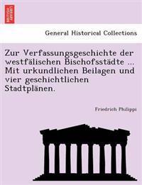 Zur Verfassungsgeschichte Der Westfalischen Bischofsstadte ... Mit Urkundlichen Beilagen Und Vier Geschichtlichen Stadtplanen.