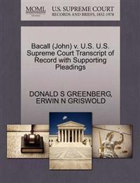 Bacall (John) V. U.S. U.S. Supreme Court Transcript of Record with Supporting Pleadings