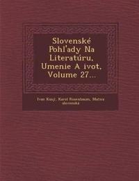 Slovenské Pohl'ady Na Literatúru, Umenie A ¿ivot, Volume 27...