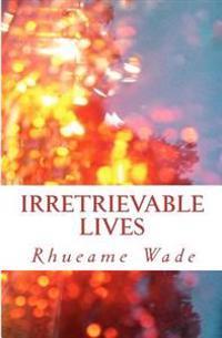Irretrievable Lives