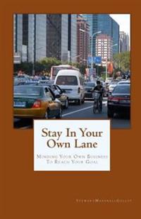 Stay in Your Own Lane: Minding Your Own Business to Reach Your Goal