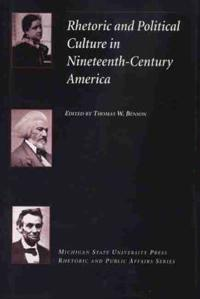 Rhetoric and Political Culture in Nineteenth-Century America